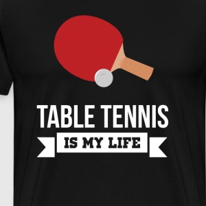 Table Tennis is My Life Indoor Sports Fan T-Shirt T-Shirts - Men's Premium T-Shirt