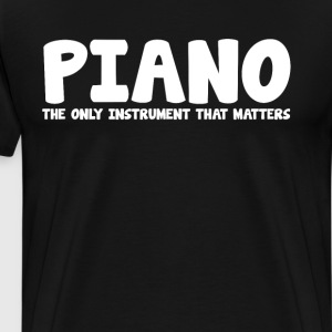 Piano The Only Instrument that Matters T-Shirt T-Shirts - Men's Premium T-Shirt