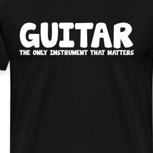 Guitar The Only Instrument that Matters T-Shirt T-Shirts - Men's Premium T-Shirt
