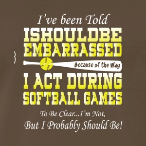 I Act During Softball Games T Shirt - Men's Premium T-Shirt