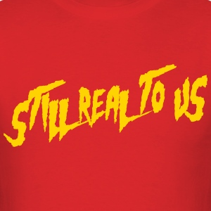 Still Real To Us Mania T-Shirts - Men's T-Shirt