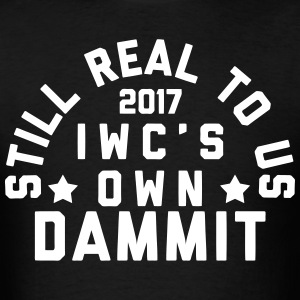 Still Real Dammit T-Shirts - Men's T-Shirt