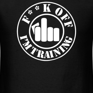Fuck Off I'm Training - Men's T-Shirt