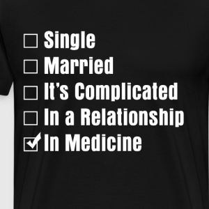 Single Married In Medicine Relationship Checklist  T-Shirts - Men's Premium T-Shirt