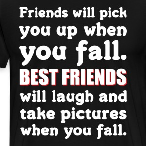 Best Friends Laugh When You Fall Friendship  T-Shirts - Men's Premium T-Shirt