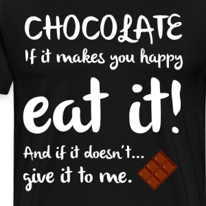 Chocolate If it Makes You Happy Eat It Foodie  T-Shirts - Men's Premium T-Shirt