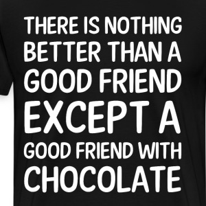 Nothing Better than Good Friend with Chocolate  T-Shirts - Men's Premium T-Shirt