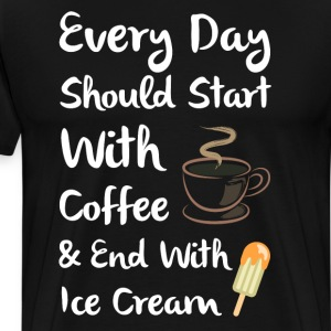 Day Should Start with Coffee End with Ice Cream  T-Shirts - Men's Premium T-Shirt
