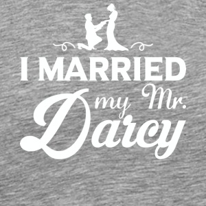 I Married My Mr. Darcy T Shirt - Men's Premium T-Shirt