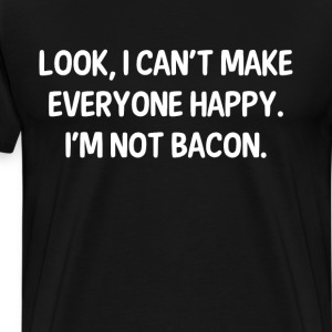 I Can't Make Everyone Happy I'm Not Bacon T-Shirt T-Shirts - Men's Premium T-Shirt
