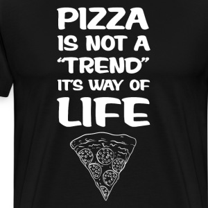 Pizza is Not a Trend It's a Way of Life T-Shirt T-Shirts - Men's Premium T-Shirt