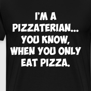 Pizzaterian... You Know When You Only Eat Pizza  T-Shirts - Men's Premium T-Shirt