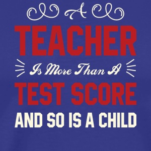 Teacher Is More Than A Test Score T Shirt - Men's Premium T-Shirt