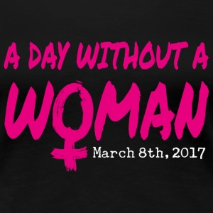 A Day Without A Woman March 8th - Women's Premium T-Shirt
