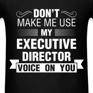 Executive Director - Don't make me use my Executiv - Men's T-Shirt