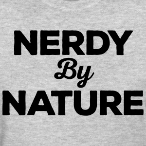 Nerdy By Nature Funny Quote T-Shirts - Women's T-Shirt