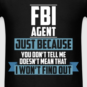 FBI Agent - FBI Agent just because you don't tell  - Men's T-Shirt