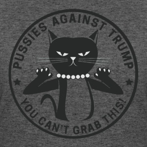 Pussies against Trump - You can't grab this! - Women's 50/50 T-Shirt