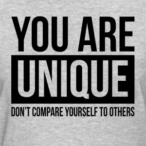YOU ARE UNIQUE DON'T COMPARE YOURSELF TO OTHERS T-Shirts - Women's T-Shirt