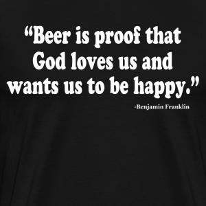 BEER IS PROOF THAT GOD LOVES US AND WANTS US TO BE T-Shirts - Men's Premium T-Shirt