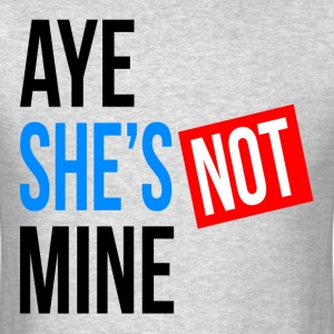 AYE SHE'S NOT MINE FUNNY COUPLE FRIENDSHIP T-Shirts - Men's T-Shirt