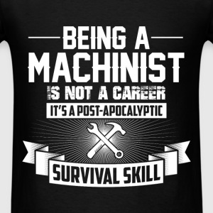 Machinist - Being a machinist is not a career it i - Men's T-Shirt