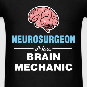 Neurosurgeon - Neurosurgeon aka brain mechanic - Men's T-Shirt
