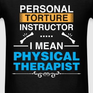 Physical Therapist - Personal torture instructor.. - Men's T-Shirt