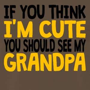 If You Think I'm Cute You Should See My Grandpa - Men's Premium T-Shirt