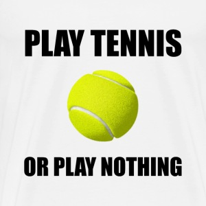 Play Tennis Or Nothing - Men's Premium T-Shirt