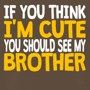 If You Think I'm Cute You Should See My Brother - Men's Premium T-Shirt