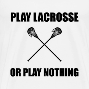 Play Lacrosse Or Nothing - Men's Premium T-Shirt