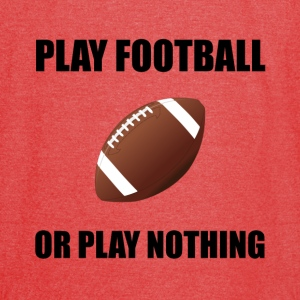 Play Football Or Nothing - Vintage Sport T-Shirt