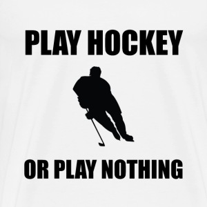 Play Hockey Or Nothing - Men's Premium T-Shirt