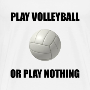 Play Volleyball Or Nothing - Men's Premium T-Shirt