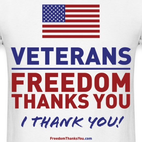Veterans, Freedom Thanks You. I Thank You!