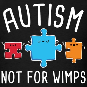 Autism Not For Wimps - Men's T-Shirt