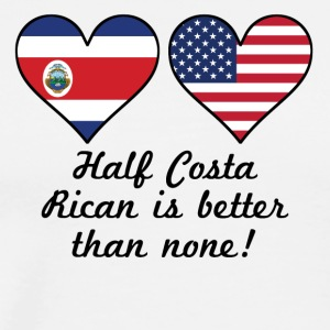Half Costa Rican Is Better Than None - Men's Premium T-Shirt