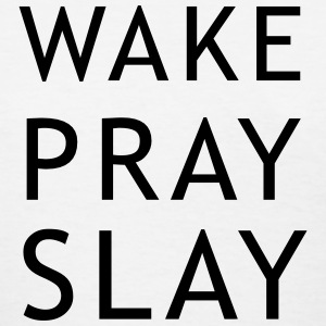 Wake pray slay T-Shirts - Women's T-Shirt