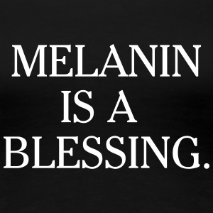 Melanin is a blessing T-Shirts - Women's Premium T-Shirt
