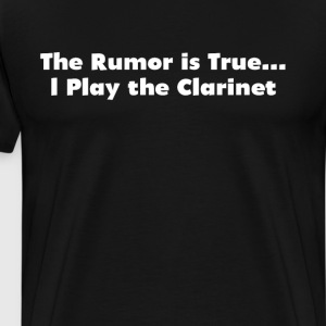 The Rumor is True I Play the Clarinet Band Geek  T-Shirts - Men's Premium T-Shirt