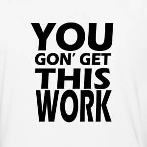 you gon get this work - Baseball T-Shirt