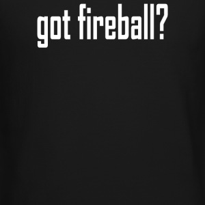 got fireball - Crewneck Sweatshirt