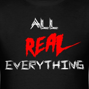 All Real Everything T-Shirts - Men's T-Shirt