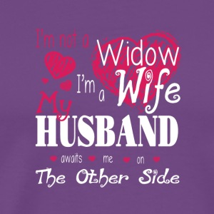 I'm Not A Widow I'm A Wife My Husband T Shirt - Men's Premium T-Shirt