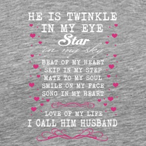 He Is Twinkle In My Eye I Call Him Husband T Shirt - Men's Premium T-Shirt
