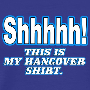 Shhhhh this is my hangover shirt - Men's Premium T-Shirt