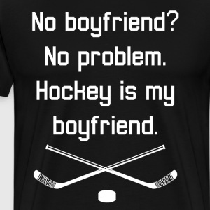No Boyfriend No Problem Hockey is my Boyfriend  T-Shirts - Men's Premium T-Shirt