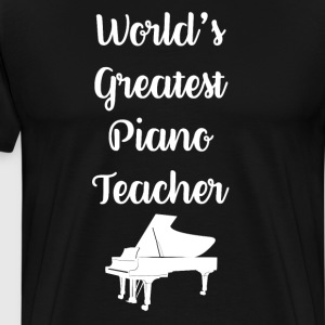 World's Greatest Piano Teacher Music Lover T-Shirt T-Shirts - Men's Premium T-Shirt
