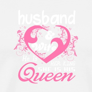 Husband Wife He Is Her King She Is His Queen Shirt - Men's Premium T-Shirt